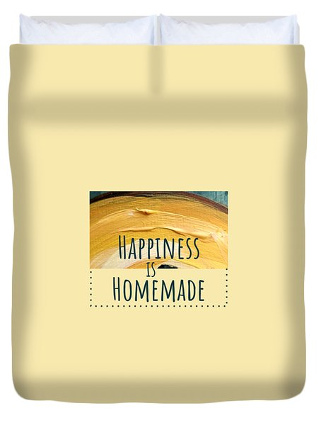 Happiness Is Homemade #2 Duvet Cover