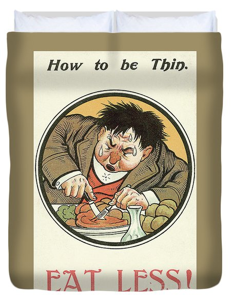 How To Be Thin  Eat Less Duvet Cover