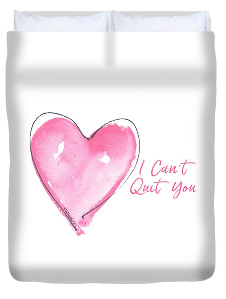I Can't Quit You Duvet Cover