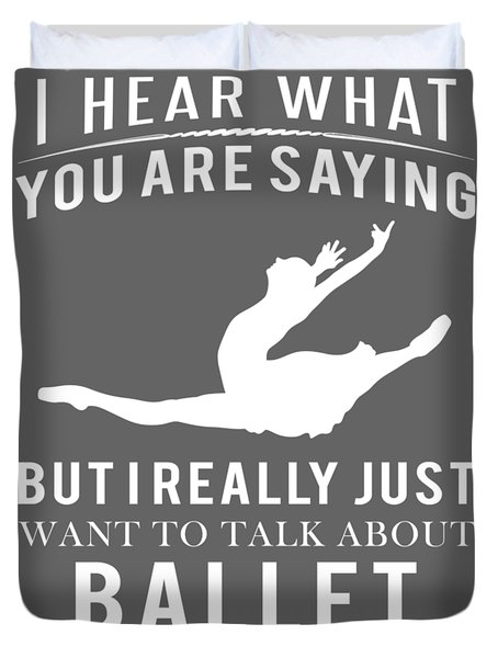 I Hear What You Are Saying But I Want To Talk About Ballet Duvet Cover