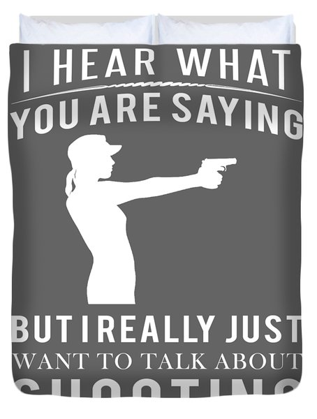 I Hear What You Are Saying But I Want To Talk About Shooting Duvet Cover