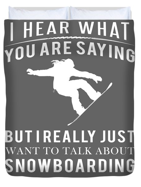 I Hear What You Are Saying But I Want To Talk About Snowboarding Duvet Cover
