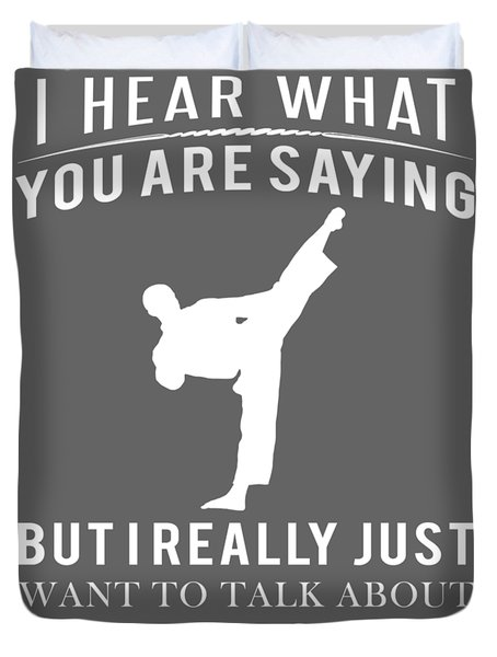 I Hear What You Are Saying But I Want To Talk About Taekwondo Duvet Cover