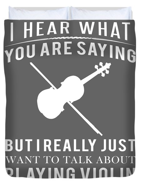 I Hear What You Are Saying But I Want To Talk About Violin Duvet Cover