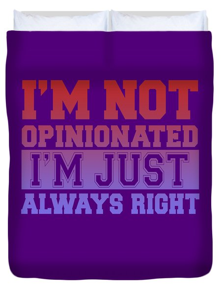 I'm Not Opinionated Duvet Cover