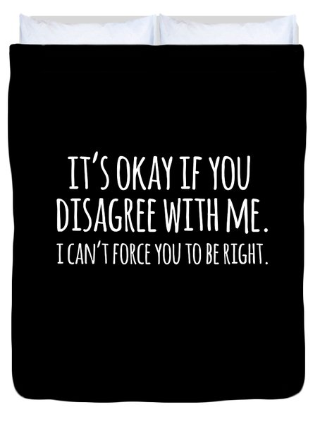 Its Okay If You Disagree With Me Duvet Cover