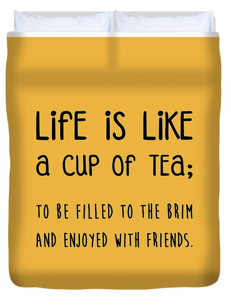 Life Is Like A Cup Of Tea Poster - Tea Quotes - Tea Poster - Life Quotes - Quote Poster - Yellow Duvet Cover