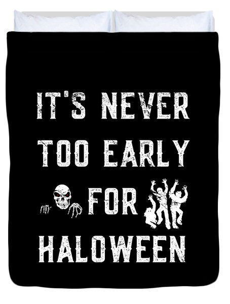 Never Too Early For Halloween Duvet Cover