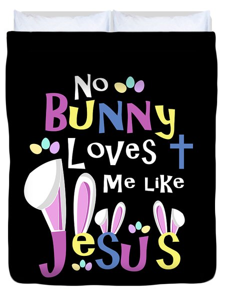No Bunny Loves Me Like Jesus Duvet Cover