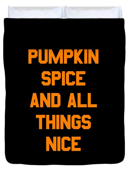 Pumpkin Spice And All Things Nice Duvet Cover