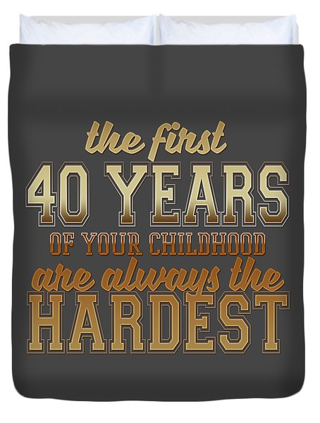 The First 40 Years Duvet Cover