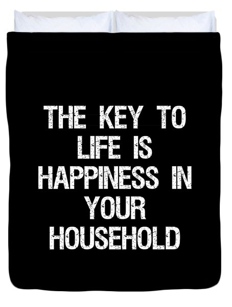 The Key To Life Is Happiness In Your Household Duvet Cover