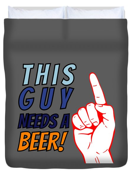 This Guy Needs A Beer Quote Beer Hops And Beer Can Googles Duvet Cover