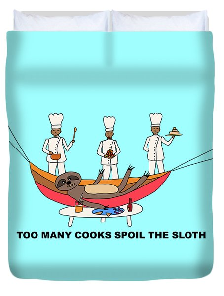 Too Many Cooks Spoil The Sloth Duvet Cover