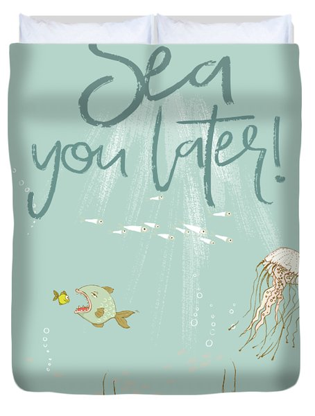 Under The Sea - Sea You Later Duvet Cover