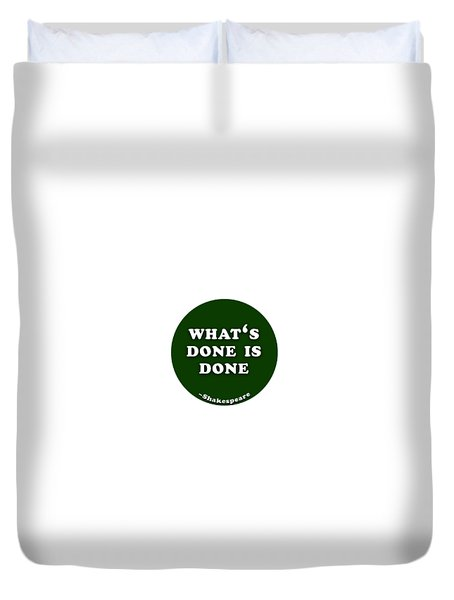What 's Done Is Done #shakespeare #shakespearequote Duvet Cover