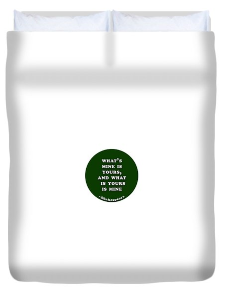 What's Mine Is Yours, And What Is Yours Is Mine #shakespeare #shakespearequote Duvet Cover