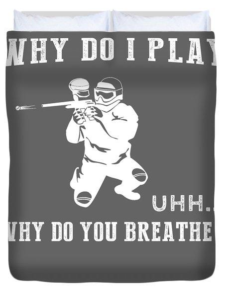 Why Do I Paintball Why Do You Breathe T-shirt Duvet Cover