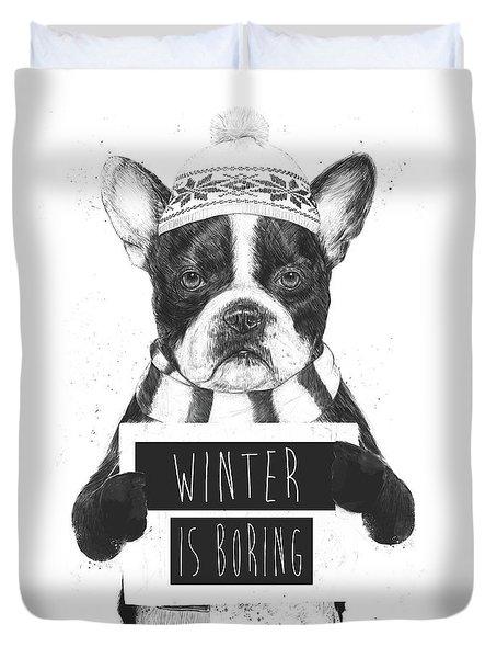 Winter Is Boring Duvet Cover