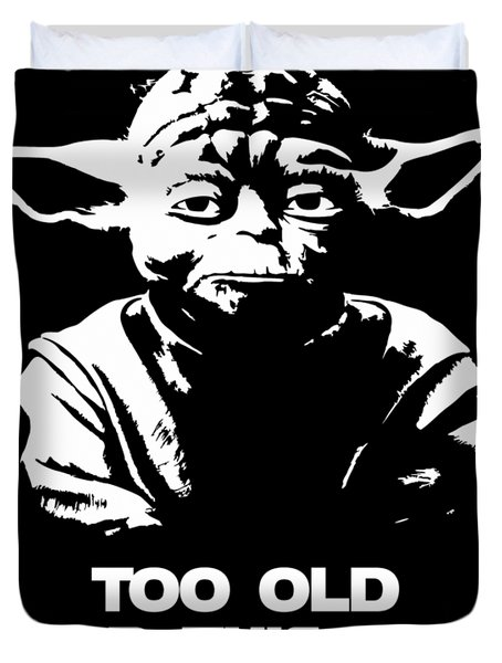 Yoda Parody - Too Old For This Shit I'm Getting Duvet Cover