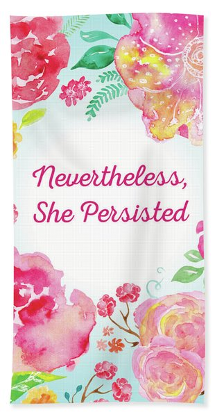 Nevertheless, She Persisted Bath Towel