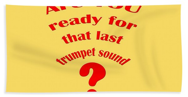 Are You Ready For The Last Trumpet Sound Bath Towel