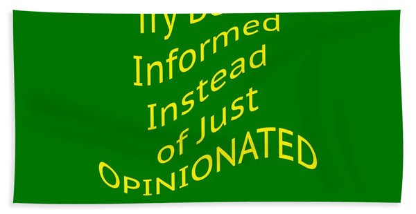 Be Informed Not Opinionated 5477.02 Bath Towel