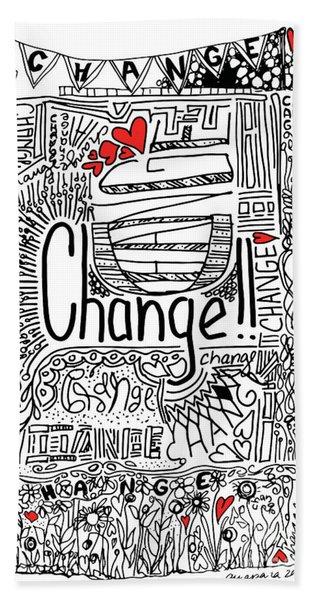 Change - Motivational Drawing Bath Towel