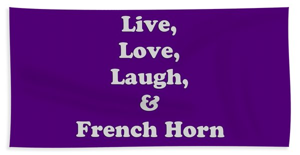 Live Love Laugh And French Horn 5600.02 Bath Towel