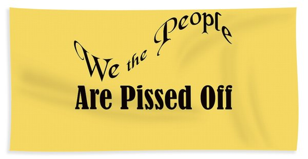We The People Are Pissed Off 5460.02 Bath Towel
