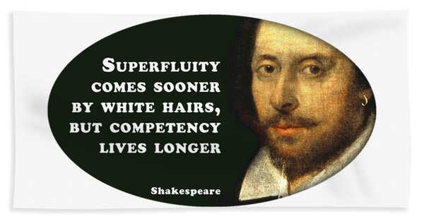 Superfluity Comes Sooner By White Hairs #shakespeare #shakespearequote Hand Towel