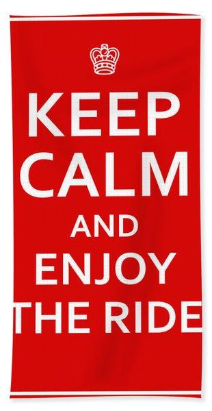 Keep Calm - Enjoy The Ride Bath Towel