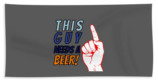 This Guy Needs A Beer Quote Beer Hops And Beer Can Googles Bath Towel
