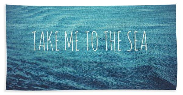 Take Me To The Sea Beach Towel