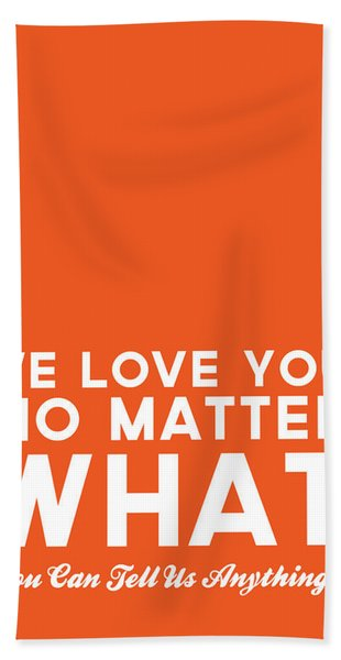 We Love You No Matter What - Greeting Card Beach Towel