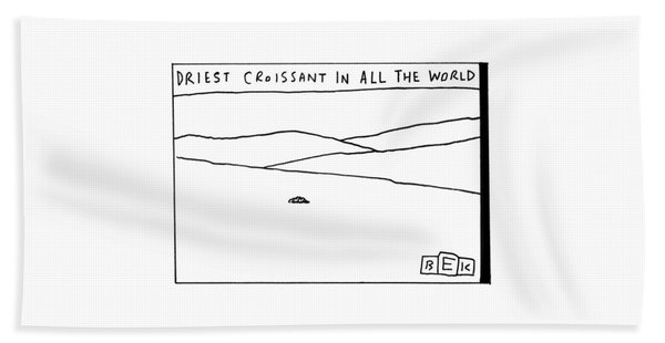 Driest Croissant In All The World Beach Towel