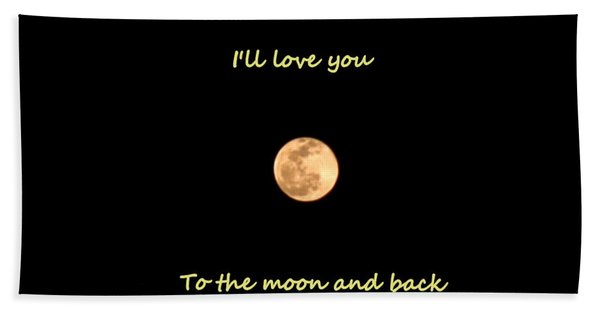 I'll Love You To The Moon And Back Beach Towel