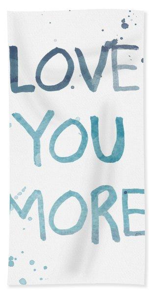 Love You More- Watercolor Art Beach Towel