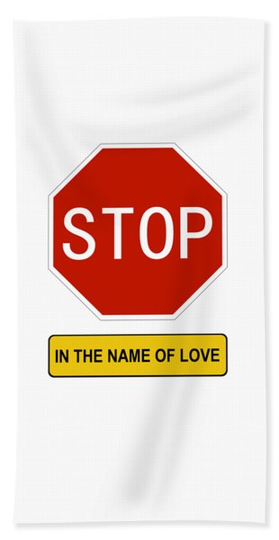 Stop In The Name Of Love Beach Towel
