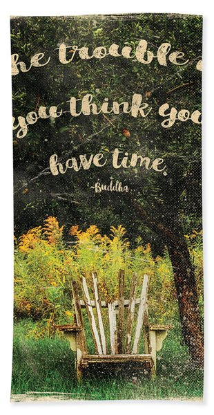 The Trouble Is You Think You Have Time Buddha Quote Beach Towel