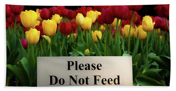 Dont Feed The Tulips Beach Towel