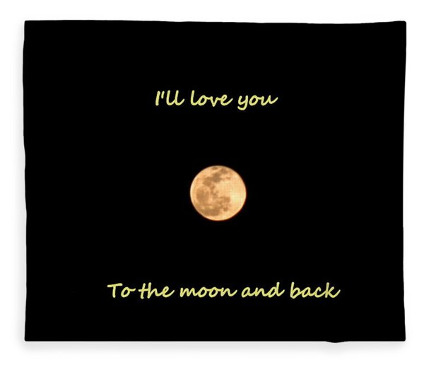 I'll Love You To The Moon And Back Fleece Blanket