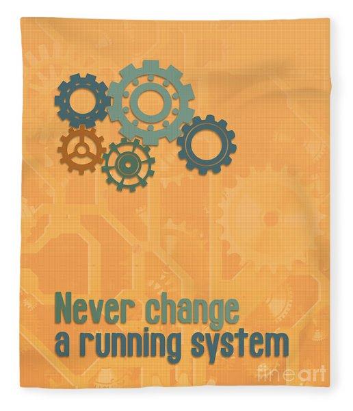 Never Change A Running System Fleece Blanket