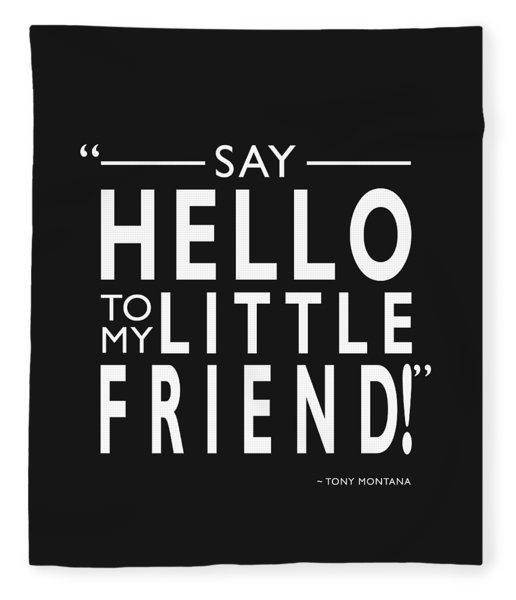 Say Hello To My Little Friend Fleece Blanket