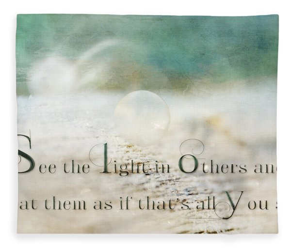 See The Light In Others Fleece Blanket