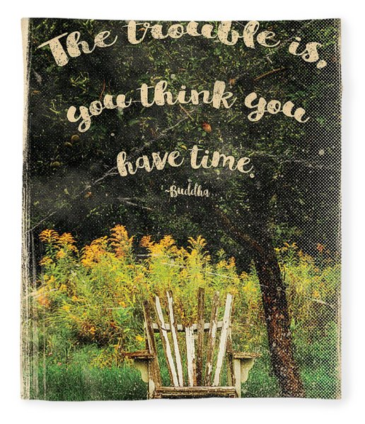 The Trouble Is You Think You Have Time Buddha Quote Fleece Blanket