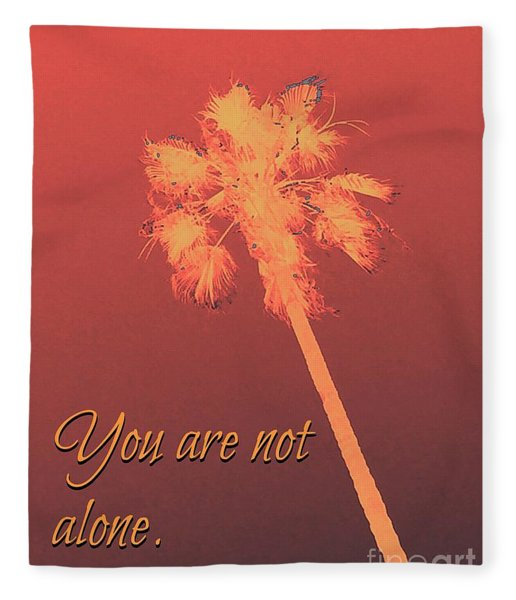You Are Not Alone Fleece Blanket
