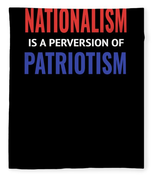 Nationalism Is A Perversion Of Patriotism America Usa Fleece Blanket