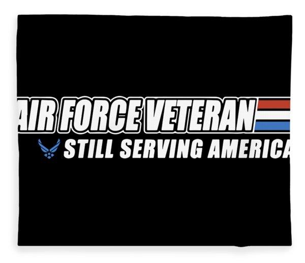 Ait Force Veteran Still Serving America Coutry Stronger Veteran Fleece Blanket