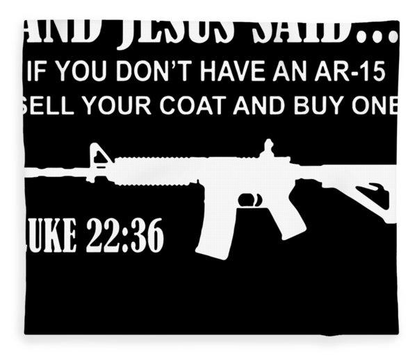 And Jesus Said Ar-15 Luke 22 36 Pro Gun Rights 2nd Amendment Patriotic Fleece Blanket